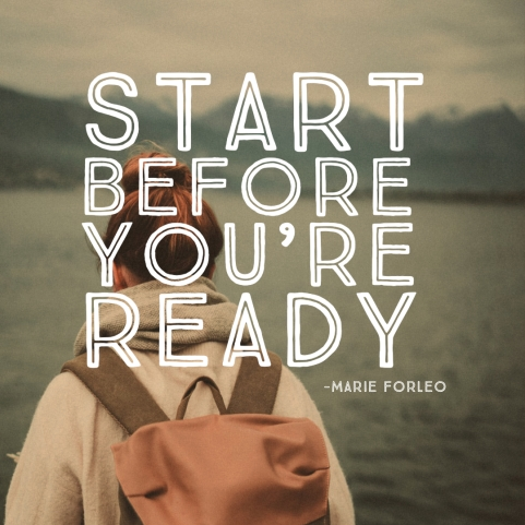 Start Before You're Ready- Marie Forleo